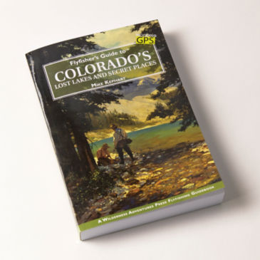 Flyfisher's Guide to Colorado's Lost Lakes and Secret Places -