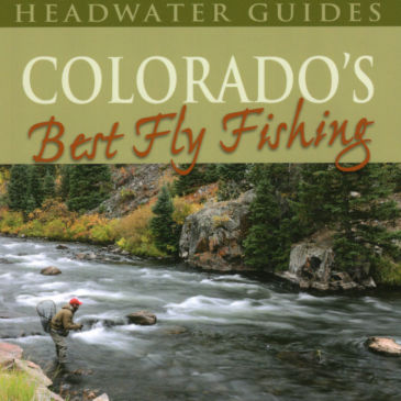 Colorado's Best Fly Fishing: Flies, Access, and Guide's Advice for the State's Premier Rivers -